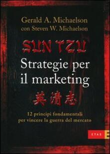 Recuperandoiltempo.it Sun Tzu. Strategie per il marketing. 12 principi fondamentali per vincere la guerra del mercato Image