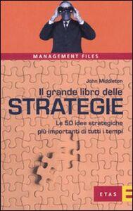 Foto Cover di Il grande libro delle strategie. Le 50 idee strategiche più importanti di tutti i tempi, Libro di John Middleton, edito da Etas