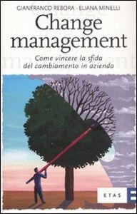 Foto Cover di Change management. Come vincere la sfida del cambiamento in azienda, Libro di Gianfranco Rebora,Eliana Minelli, edito da Etas