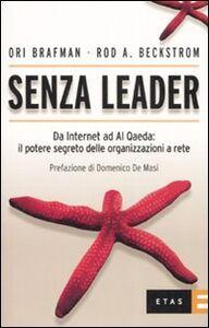 Libro Senza leader. Da internet ad Al Qaeda: il potere segreto delle organizzazioni a rete Ori Brafman , Rod A. Beckstrom