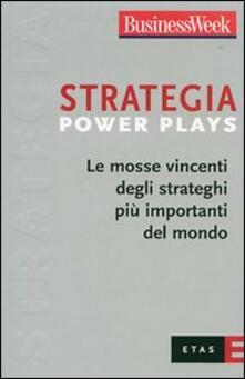 Strategia Power Plays. Le mosse vincenti degli strateghi più importanti del mondo.pdf