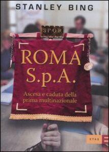Libro Roma S.p.A. Ascesa e declino della prima multinazionale Stanley Bing