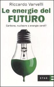 Libro Le energie del futuro. Carbone, nucleare o energie verdi? Riccardo Varvelli