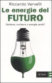 Le energie del futuro. Carbone, nucleare o energie verdi?