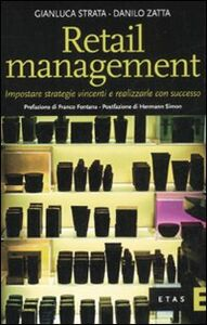 Foto Cover di Retail management. Impostare strategie vincenti e realizzarle con successo, Libro di Danilo Zatta,Gianluca Strata, edito da Etas