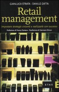 Libro Retail management. Impostare strategie vincenti e realizzarle con successo Danilo Zatta , Gianluca Strata