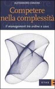 Libro Competere nella complessità. Il management tra ordine e caos Alessandro Cravera