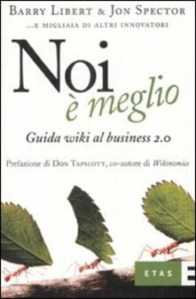 Noi è meglio. Guida wiki al business 2.0 - Barry Libert,Jon Spector - copertina