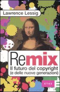Foto Cover di Remix. Il futuro del copyright (e delle nuove generazioni), Libro di Lawrence Lessig, edito da Etas