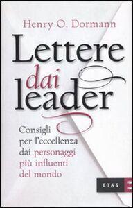 Foto Cover di Lettere dai leader. Consigli per l'eccellenza dai personaggi più influenti del mondo, Libro di Henry O. Dormann, edito da Etas