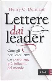 Lettere dai leader. Consigli per l'eccellenza dai personaggi più influenti del mondo