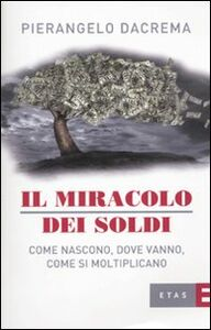 Foto Cover di Il miracolo dei soldi. Come nascono, dove vanno, come si moltiplicano, Libro di Pierangelo Dacrema, edito da Etas