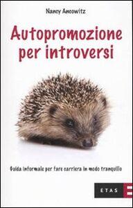 Libro Autopromozione per introversi. Guida informale per fare carriera in modo tranquillo Nancy Ancowitz