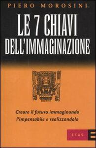 Libro Le sette chiavi dell'immaginazione Piero Morosini