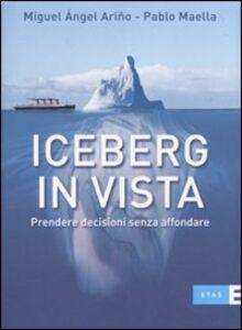 Foto Cover di Iceberg in vista. Prendere decisioni senza affondare, Libro di Miguel A. Ariño,Pablo Maella, edito da Etas