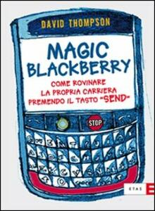 Magic Blackberry. Come rovinare la propria carriera premendo il tasto «send»