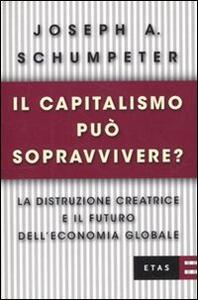 Il capitalismo può sopravvivere? La distruzione creatrice e il futuro dell'economia globale