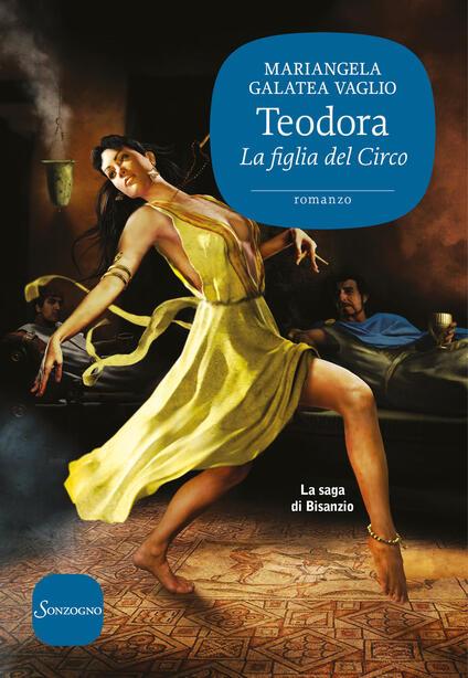 Teodora. La figlia del circo. La saga di Bisanzio - Mariangela Galatea Vaglio - copertina