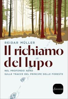 Il richiamo del lupo. Nel profondo Nord sulle tracce del principe delle foreste.pdf