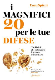 Libro I magnifici 20 per le tue difese. Tutti i cibi che potenziano il sistema immunitario Enzo Spisni