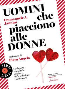 Uomini che piacciono alle donne. Le risposte scientifiche ai misteri della seduzione e dell'amore - Emmanuele A. Jannini - ebook
