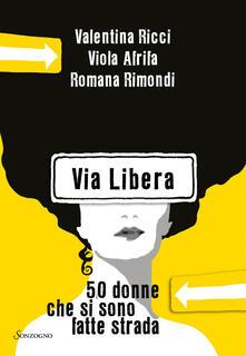 Via Libera. 50 donne che si sono fatte strada - Viola Afrifa,Valentina Ricci,Romana Rimondi - ebook