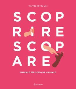 Libro MySecretCase. Scoprire Scopare. Manuale per sesso da manuale