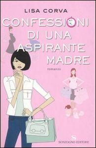 Libro Confessioni di una aspirante madre Lisa Corva