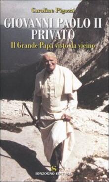Giovanni Paolo II privato. Il Grande Papa visto da vicino - Caroline Pigozzi - copertina