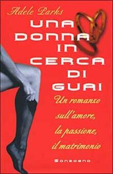 Capturtokyoedition.it Una donna in cerca di guai. Un romanzo sull'amore, la passione, il matrimonio Image