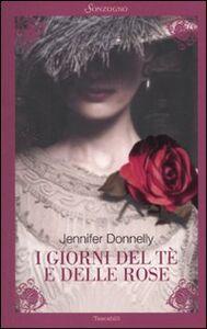 Libro I giorni del tè e delle rose Jennifer Donnelly