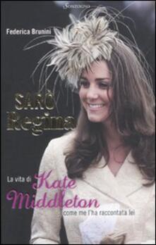 Sarò Regina. La vita di Kate Middleton come me l'ha raccontata lei - Federica Brunini - copertina
