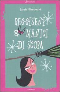 Foto Cover di Reggiseni & manici di scopa, Libro di Sarah Mlynowski, edito da Sonzogno