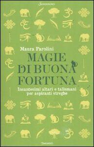 Foto Cover di Magie di buona fortuna. Incantesimi altari e talismani per aspiranti streghe, Libro di Maura Parolini, edito da Sonzogno