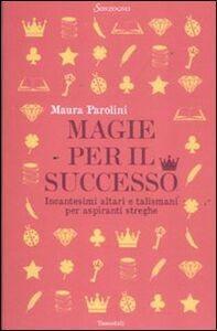 Foto Cover di Magie per il successo. Incantesimi altari e talismani per aspiranti streghe, Libro di Maura Parolini, edito da Sonzogno