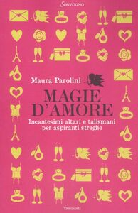Libro Magie d'amore. Incantesimi altari e talismani per aspiranti streghe Maura Parolini