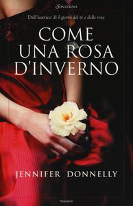 Libro Come una rosa d'inverno Jennifer Donnelly