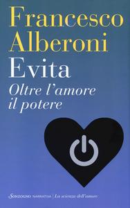 Libro Evita. Oltre l'amore il potere Francesco Alberoni