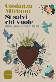 Si salvi chi vuole. Manuale di imperfezione spirituale - Costanza Miriano - copertina