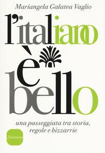 L' italiano è bello. Una passeggiata tra storia, regole e bizzarrie