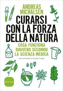 Curarsi con la forza della natura. Cosa funziona davvero secondo la scienza medica.pdf