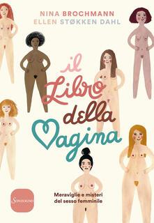 Il libro della vagina. Meraviglie e misteri del sesso femminile - Nina Brochmann,Ellen Støkken Dahl - copertina