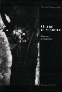 Libro Oltre il visibile. Moggio e dintorni Vincenzo Marzocchini