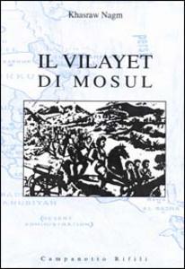 Libro Il Vilayet di Mosul. Problemi internazionali, istituzioni locali e movimenti nazionalisti tra provincia ottomana e creazione dello Stato dell'Iraq Khasraw A. Nagm
