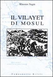 Il Vilayet di Mosul. Problemi internazionali, istituzioni locali e movimenti nazionalisti tra provincia ottomana e creazione dello Stato dell'Iraq