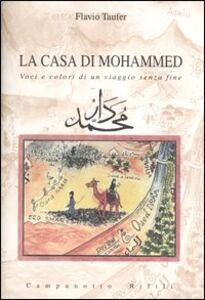 Foto Cover di La casa di Mohammed. Voci e colori di un viaggio senza fine, Libro di Flavio Taufer, edito da Campanotto