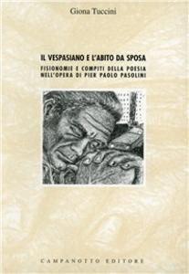 Libro Il Vespasiano e l'abito da sposa. Fisionomie e compiti della poesia nell'opera di Pier Paolo Pasolini Giona Tuccini
