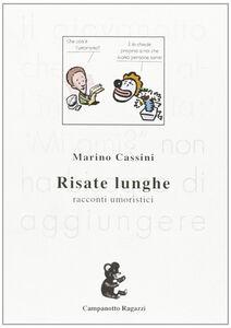 Foto Cover di Risate lunghe. Racconti umoristici, Libro di Marino Cassini, edito da Campanotto