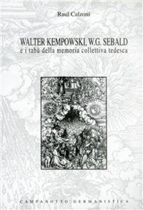 Foto Cover di Walter Kempowski, W. G. Sebald e i tabù della memoria collettiva tedesca, Libro di Raul Calzoni, edito da Campanotto