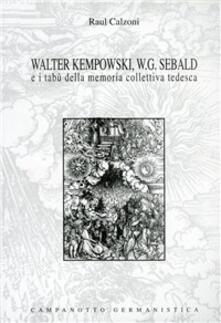 Walter Kempowski, W. G. Sebald e i tabù della memoria collettiva tedesca - Raul Calzoni - copertina